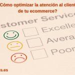 ¿Cómo optimizar la atención al cliente de tu ecommerce?